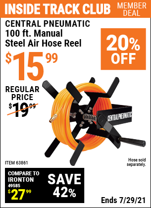 Inside Track Club members can buy the CENTRAL PNEUMATIC 100 Ft. Manual Steel Air Hose Reel (Item 63861) for $15.99, valid through 7/29/2021.