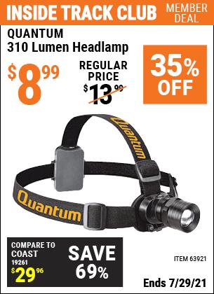 Inside Track Club members can buy the QUANTUM 310 Lumen Headlamp (Item 63921) for $8.99, valid through 7/29/2021.