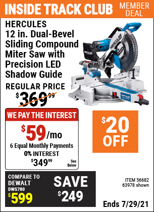 Inside Track Club members can buy the HERCULES 12 in. Dual-Bevel Sliding Compound Miter Saw with Precision LED Shadow Guide (Item 63978/56682) for $349.99, valid through 7/29/2021.