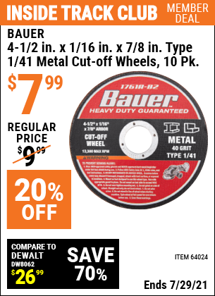 Inside Track Club members can buy the BAUER 4-1/2 in. 40 Grit Metal Cut-off Wheel 10 Pk. (Item 64024) for $7.99, valid through 7/29/2021.