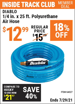 Inside Track Club members can buy the DIABLO 1/4 in. x 25 ft. Polyurethane Air Hose (Item 64027) for $12.99, valid through 7/29/2021.