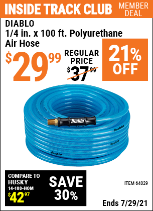 Inside Track Club members can buy the DIABLO 1/4 in. x 100 ft. Polyurethane Air Hose (Item 64029) for $29.99, valid through 7/29/2021.