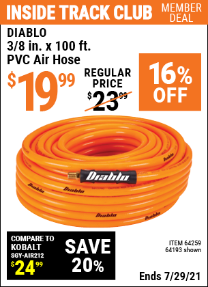 Inside Track Club members can buy the DIABLO 3/8 in. x 100 ft. PVC Air Hose (Item 64193/64259) for $19.99, valid through 7/29/2021.