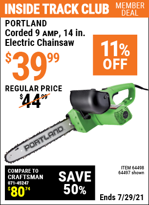 Inside Track Club members can buy the PORTLAND 9 Amp 14 In. Electric Chainsaw (Item 64497/64498) for $39.99, valid through 7/29/2021.