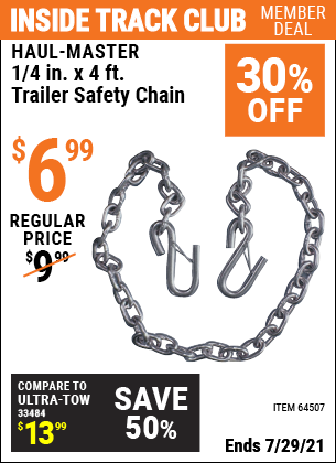 Inside Track Club members can buy the HAUL-MASTER 1/4 in. x 4 ft. Trailer Safety Chain (Item 64507) for $6.99, valid through 7/29/2021.