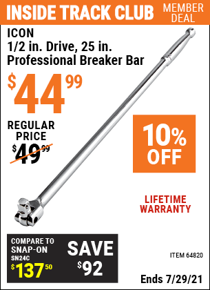 Inside Track Club members can buy the ICON 1/2 in. Drive 25 in. Professional Breaker Bar (Item 64820) for $44.99, valid through 7/29/2021.
