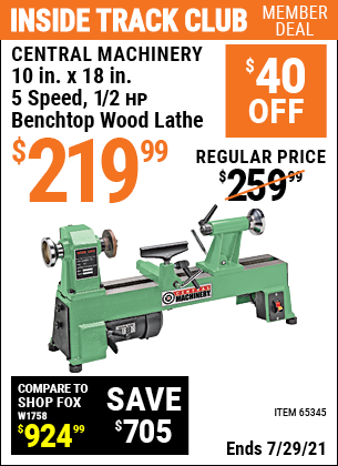 Inside Track Club members can buy the CENTRAL MACHINERY 10 in. x 18 in. 5 Speed 1/2 HP Benchtop Wood Lathe (Item 65345) for $219.99, valid through 7/29/2021.