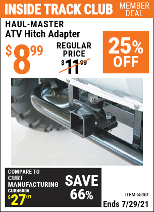 Inside Track Club members can buy the HAUL-MASTER ATV Hitch Adapter (Item 65961) for $8.99, valid through 7/29/2021.