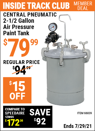 Inside Track Club members can buy the CENTRAL PNEUMATIC 2-1/2 gal. Air Pressure Paint Tank (Item 66839) for $79.99, valid through 7/29/2021.