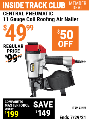 Inside Track Club members can buy the CENTRAL PNEUMATIC 11 Gauge Coil Roofing Air Nailer (Item 67450/63454) for $49.99, valid through 7/29/2021.