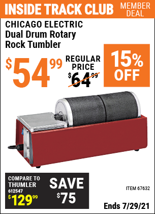 Inside Track Club members can buy the CHICAGO ELECTRIC Dual Drum Rotary Rock Tumbler (Item 67632) for $54.99, valid through 7/29/2021.