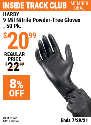 Inside Track Club members can buy the HARDY 9 mil Nitrile Powder-Free Gloves 50 Pc. (Item 68510/61742/68512/61743/68511/61744/57159) for $20.99, valid through 7/29/2021.