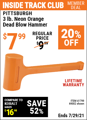 Inside Track Club members can buy the PITTSBURGH 3 lb. Neon Orange Dead Blow Hammer (Item 69002/41799) for $7.99, valid through 7/29/2021.