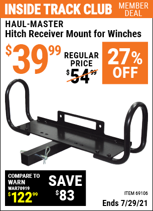 Inside Track Club members can buy the HAUL-MASTER Hitch Receiver Mount for Winches (Item 69106) for $39.99, valid through 7/29/2021.