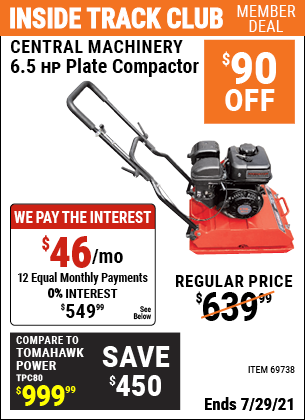 Inside Track Club members can buy the CENTRAL MACHINERY 6.5 HP Plate Compactor (Item 69738) for $549.99, valid through 7/29/2021.