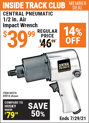 Inside Track Club members can buy the CENTRAL PNEUMATIC 1/2 in. Heavy Duty Air Impact Wrench (Item 69916/69576) for $39.99, valid through 7/29/2021.