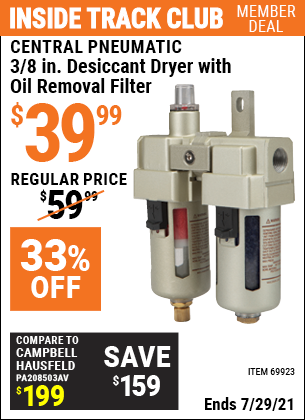 Inside Track Club members can buy the CENTRAL PNEUMATIC 3/8 In. Desiccant Dryer with Oil Removal Filter (Item 69923) for $49.99, valid through 7/29/2021.