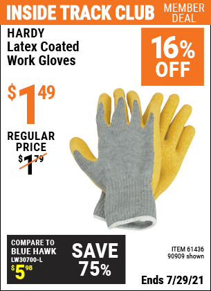 Inside Track Club members can buy the HARDY Latex Coated Work Gloves (Item 90909/61436/90912/61435/90913/61437) for $1.49, valid through 7/29/2021.