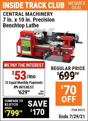 Inside Track Club members can buy the CENTRAL MACHINERY 7 in. x 10 in. Precision Benchtop Mini Lathe (Item 93212) for $629.99, valid through 7/29/2021.