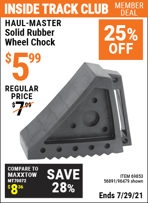 Inside Track Club members can buy the HAUL-MASTER Solid Rubber Wheel Chock (Item 96479/69853/56891) for $5.99, valid through 7/29/2021.
