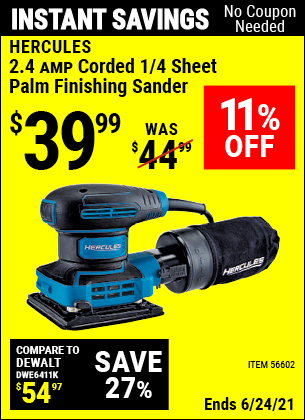 Buy the HERCULES 2.4 Amp Corded 1/4 Sheet Palm Finishing Sander (Item 56602) for $39.99, valid through 6/24/2021.