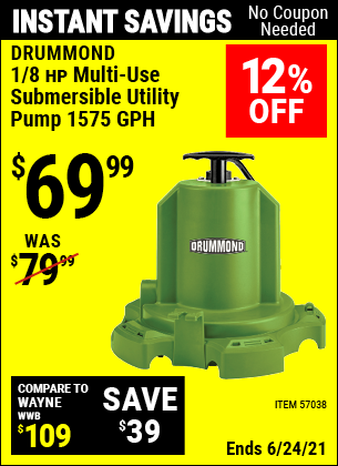 Buy the DRUMMOND 1/8 HP Multi-Use Submersible Utility Pump 1575 GPH (Item 57038) for $69.99, valid through 6/24/2021.