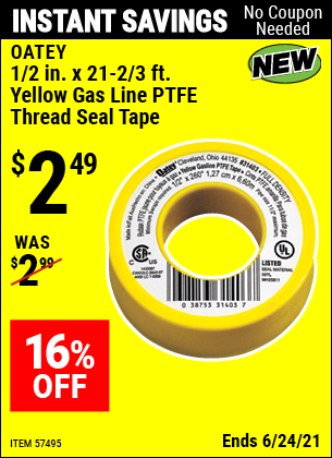 Buy the OATEY 1/2 In. X 21-2/3 Ft. Yellow Gas Line PTFE Thread Seal Tape (Item 57495) for $2.49, valid through 6/24/2021.