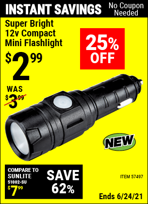 Buy the Super Bright 12v Compact Mini Flashlight (Item 57497) for $2.99, valid through 6/24/2021.