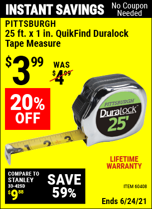 Buy the PITTSBURGH 25 ft. x 1 in. QuikFind Duralock Tape Measure (Item 60408) for $3.99, valid through 6/24/2021.