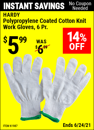 Buy the HARDY Polypropylene Coated Cotton Knit Work Gloves 6 Pr. (Item 61987) for $5.99, valid through 6/24/2021.