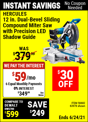 Buy the HERCULES 12 in. Dual-Bevel Sliding Compound Miter Saw with Precision LED Shadow Guide (Item 63978/56682) for $349.99, valid through 6/24/2021.