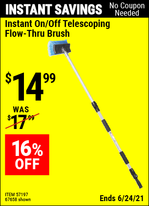 Buy the Instant On/Off Telescoping Flow-Thru Brush (Item 67658/57197) for $14.99, valid through 6/24/2021.