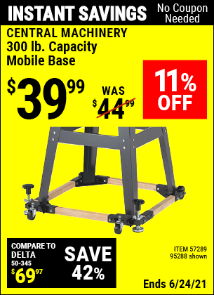 Buy the CENTRAL MACHINERY 300 Lb. Capacity Mobile Base (Item 95288/57289) for $39.99, valid through 6/24/2021.