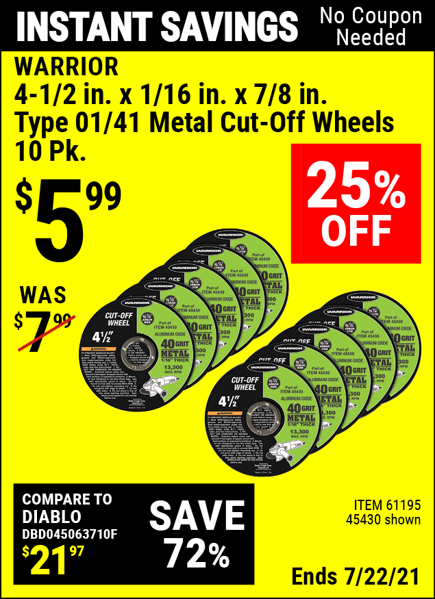 Buy the WARRIOR 4-1/2 in. 40 Grit Metal Cut-off Wheel 10 Pk. (Item 45430/61195) for $5.99, valid through 7/22/2021.