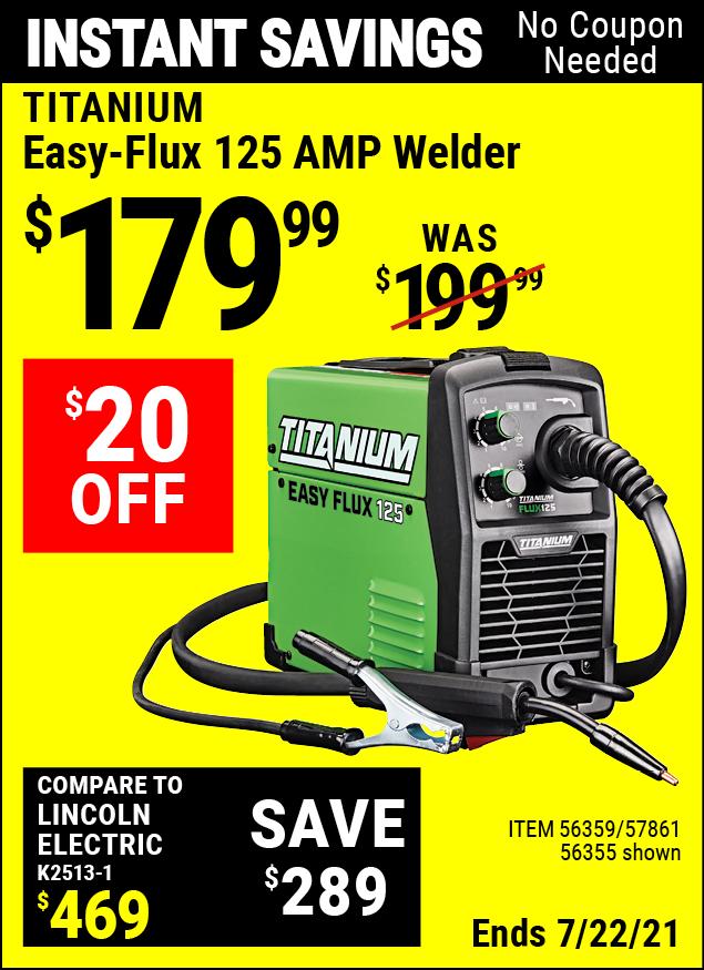 Buy the TITANIUM Titanium Easy-Flux 125 Amp Welder (Item 56355/56359/57861) for $179.99, valid through 7/22/2021.
