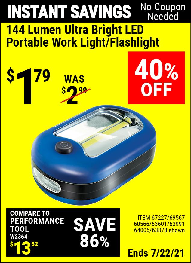 Buy the 144 Lumen Ultra Bright LED Portable Worklight/Flashlight (Item 63878/67227/69567/60566/63601/63991/64005) for $1.79, valid through 7/22/2021.