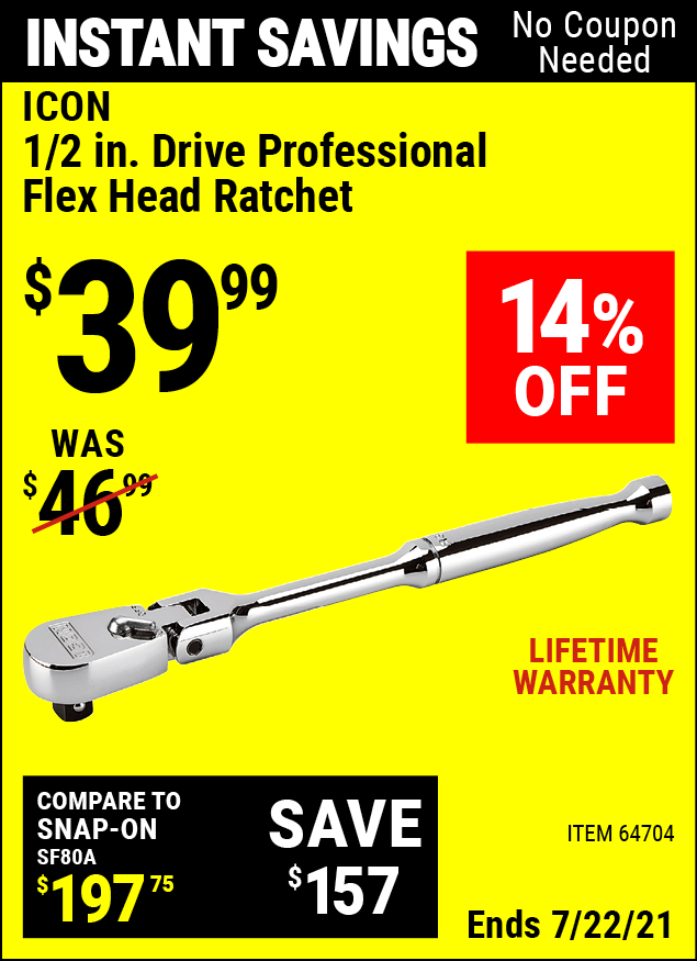 Buy the ICON 1/2 in. Drive Professional Flex Head Ratchet (Item 64704) for $39.99, valid through 7/22/2021.